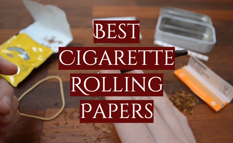 10 Best Cigarette Rolling Papers