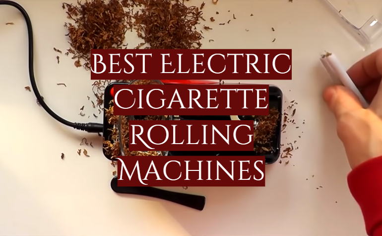 10 Best Electric Cigarette Rolling Machines