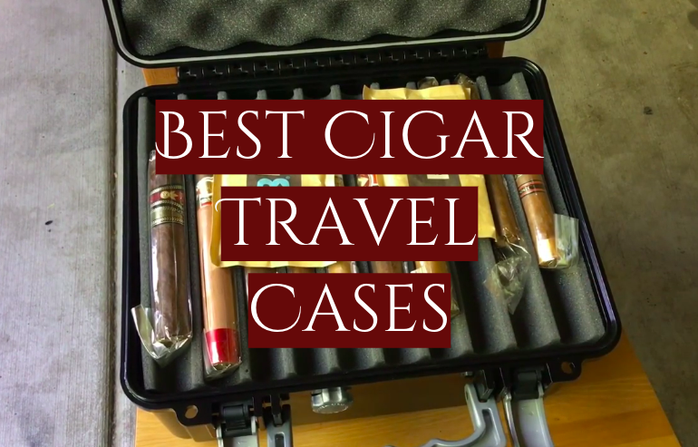 5 Best Cigar Travel Cases