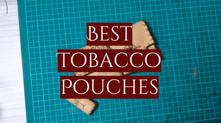Best Tobacco Pouches