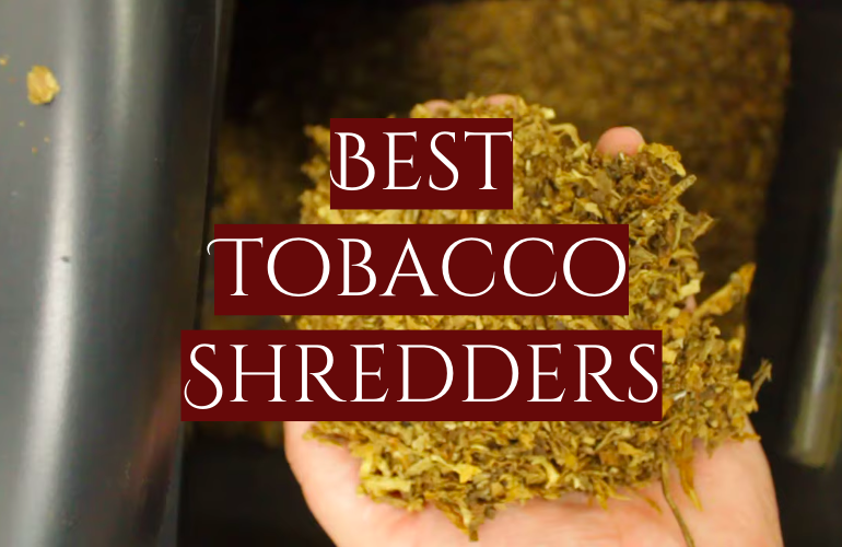 5 Best Tobacco Shredders