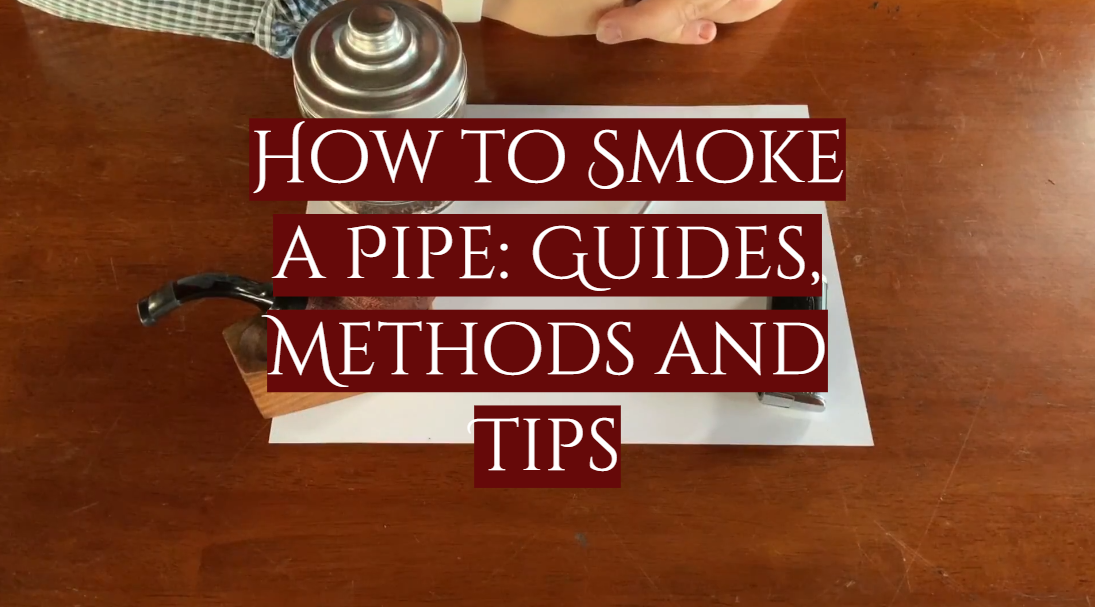 How to Smoke a Pipe: Guides, Methods and Tips