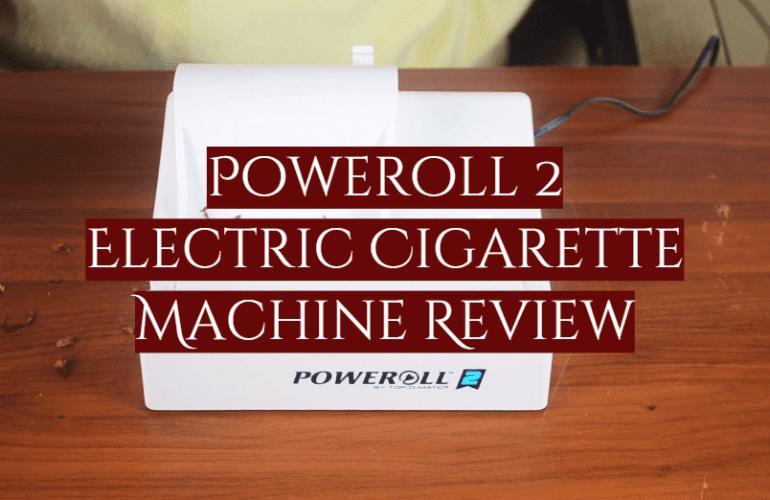 PoweRoll 2 Electric Cigarette Machine Review